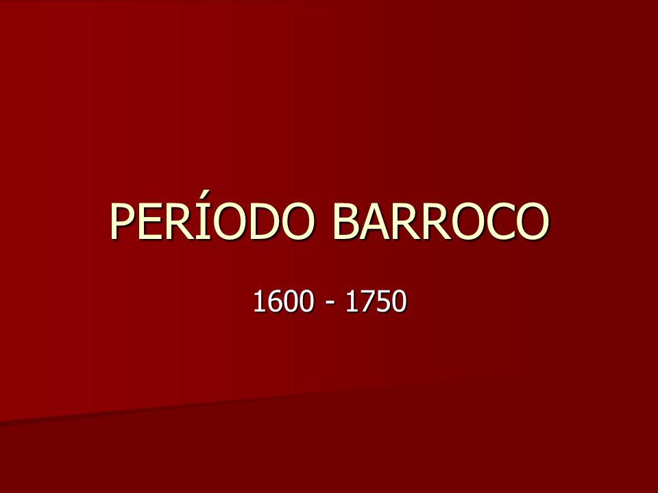 PERÍODO BARROCO 1600 - 1750