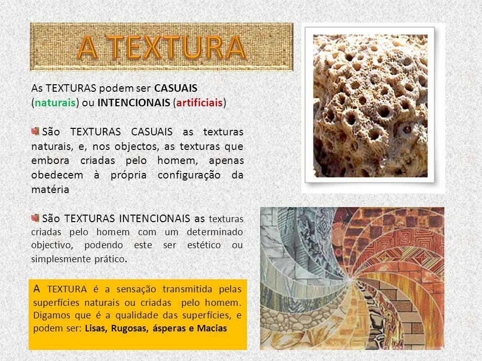 A TEXTURA As TEXTURAS podem ser CASUAIS (naturais) ou INTENCIONAIS (artificiais)