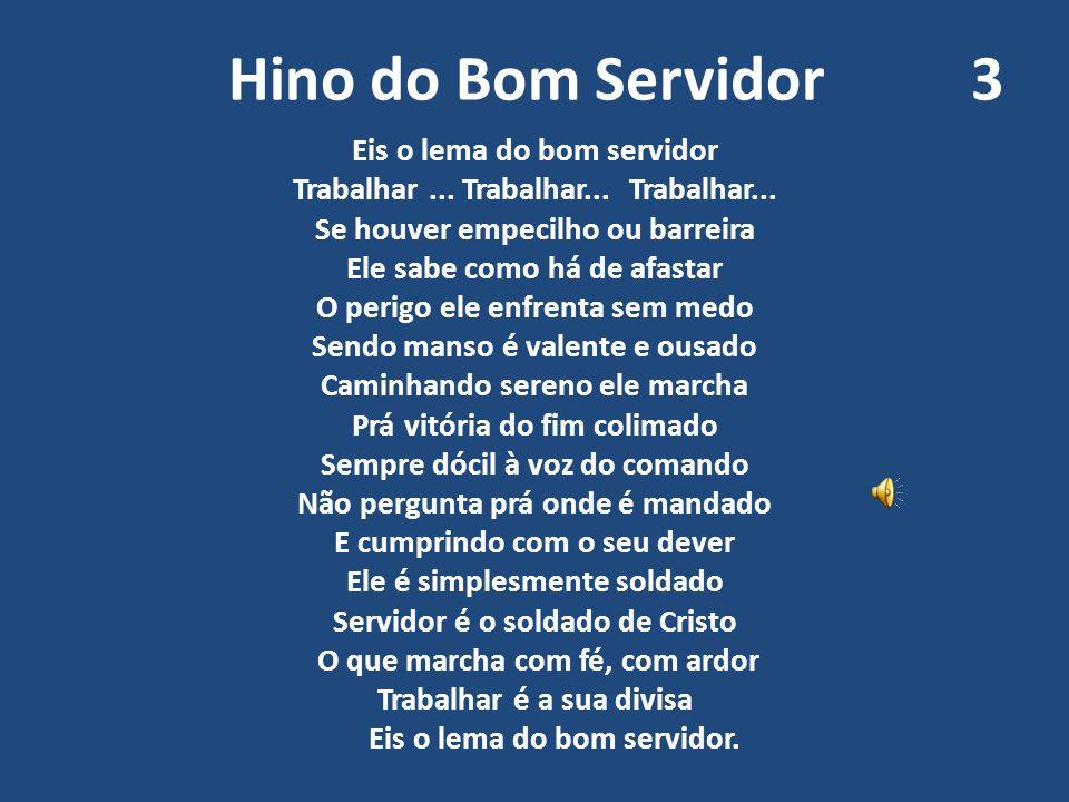 Hino do Bom Servidor 3 Eis o lema do bom servidor