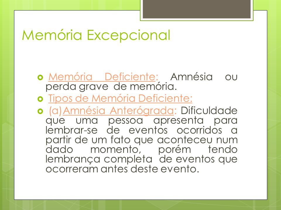 Memória Excepcional Memória Deficiente: Amnésia ou perda grave de memória. Tipos de Memória Deficiente: