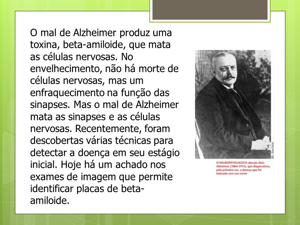 O mal de Alzheimer produz uma toxina, beta-amiloide, que mata as células nervosas.