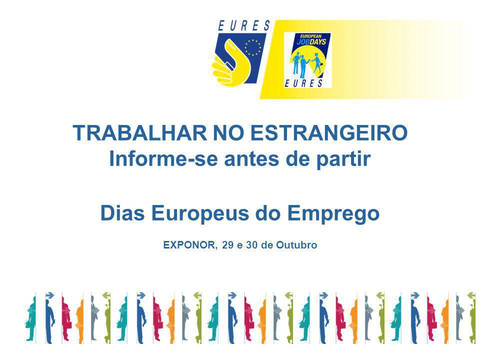 TRABALHAR NO ESTRANGEIRO Informe-se antes de partir Dias Europeus do Emprego EXPONOR, 29 e 30 de Outubro