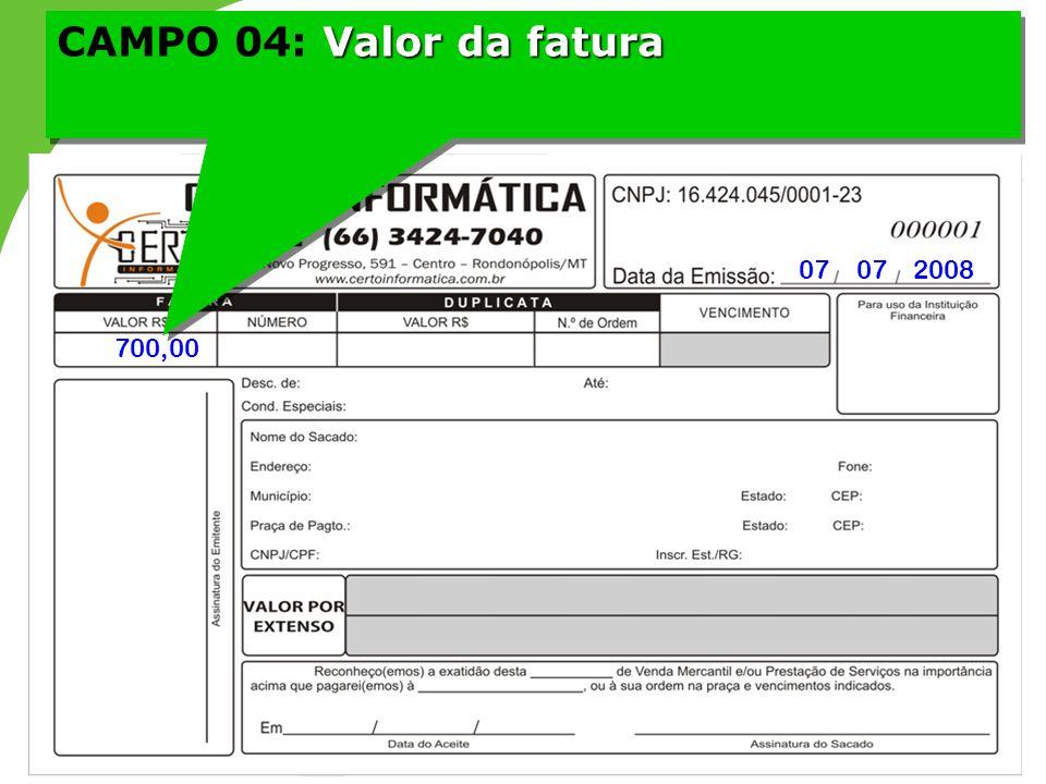 CAMPO 04: Valor da fatura 07 07 2008 700,00 17