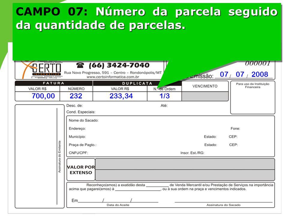 CAMPO 07: Número da parcela seguido da quantidade de parcelas.