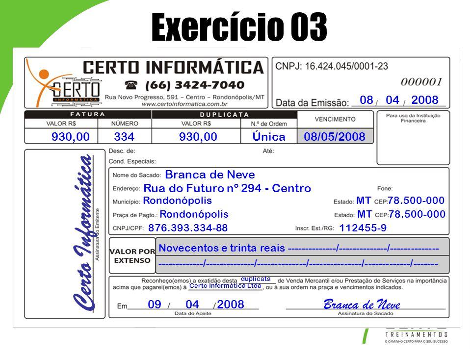 Exercício 03 Certo Informática Branca de Neve 08 04 2008 930,00 334