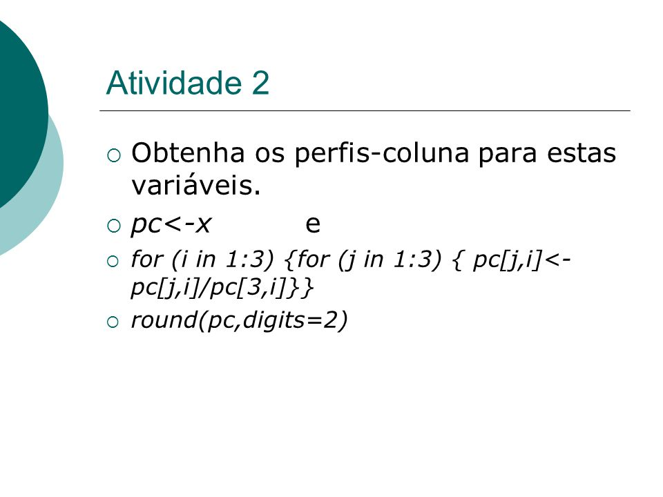 Atividade 2 Obtenha os perfis-coluna para estas variáveis. pc<-x e