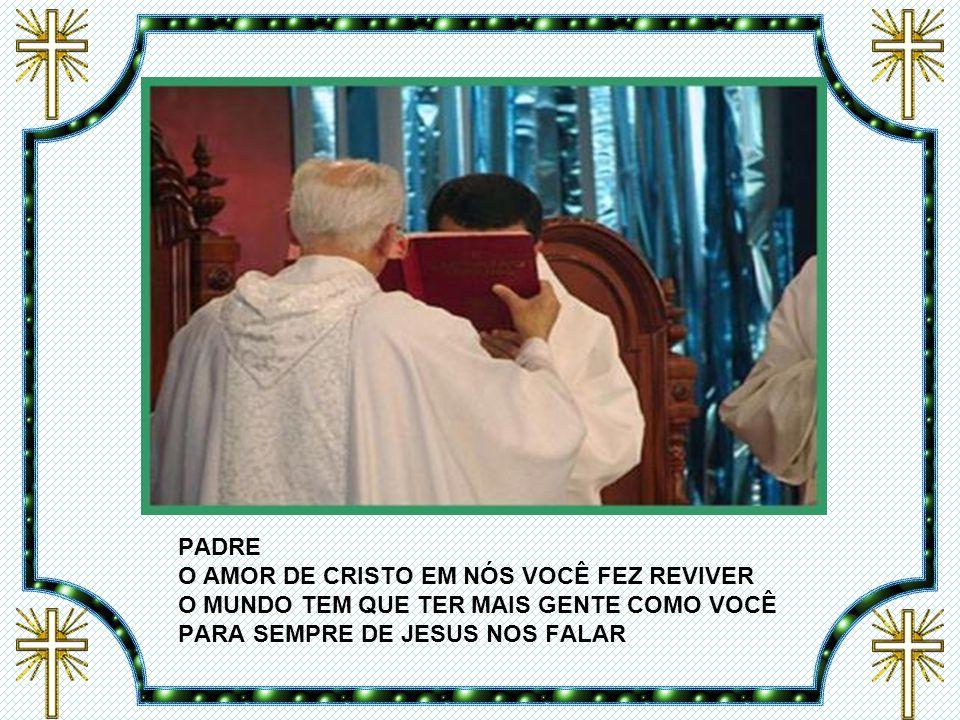 PADRE O AMOR DE CRISTO EM NÓS VOCÊ FEZ REVIVER O MUNDO TEM QUE TER MAIS GENTE COMO VOCÊ PARA SEMPRE DE JESUS NOS FALAR