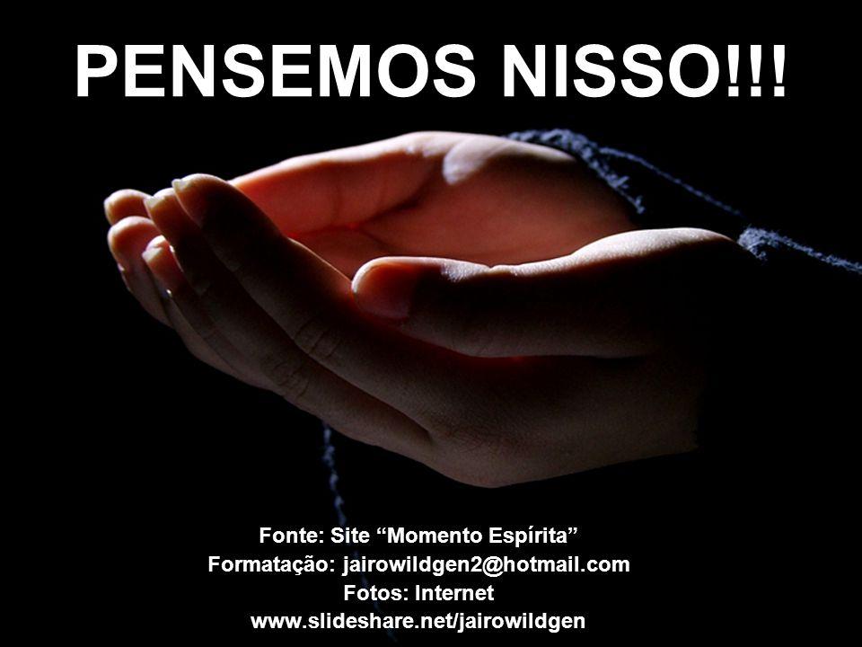 Fonte: Site Momento Espírita Formatação: jairowildgen2@hotmail.com