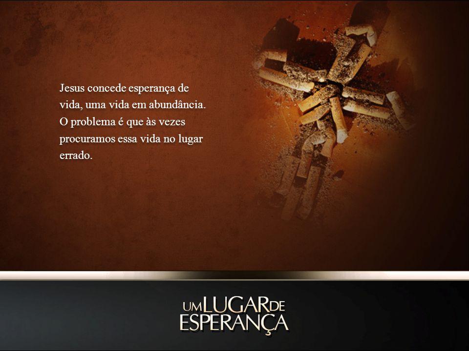 Jesus concede esperança de vida, uma vida em abundância