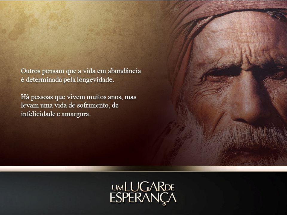 Outros pensam que a vida em abundância é determinada pela longevidade.