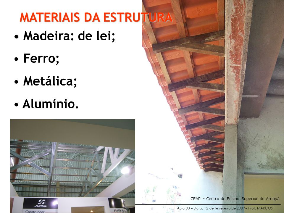 MATERIAIS DA ESTRUTURA Madeira: de lei; Ferro; Metálica; Alumínio.