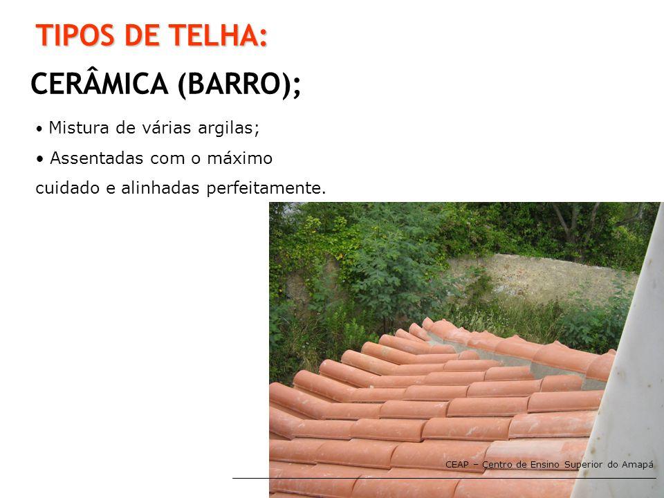 TIPOS DE TELHA: CERÂMICA (BARRO); Assentadas com o máximo