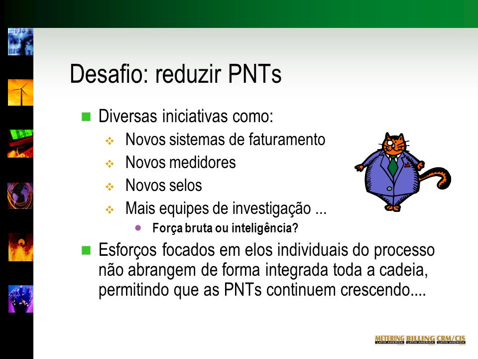 Desafio: reduzir PNTs Diversas iniciativas como: