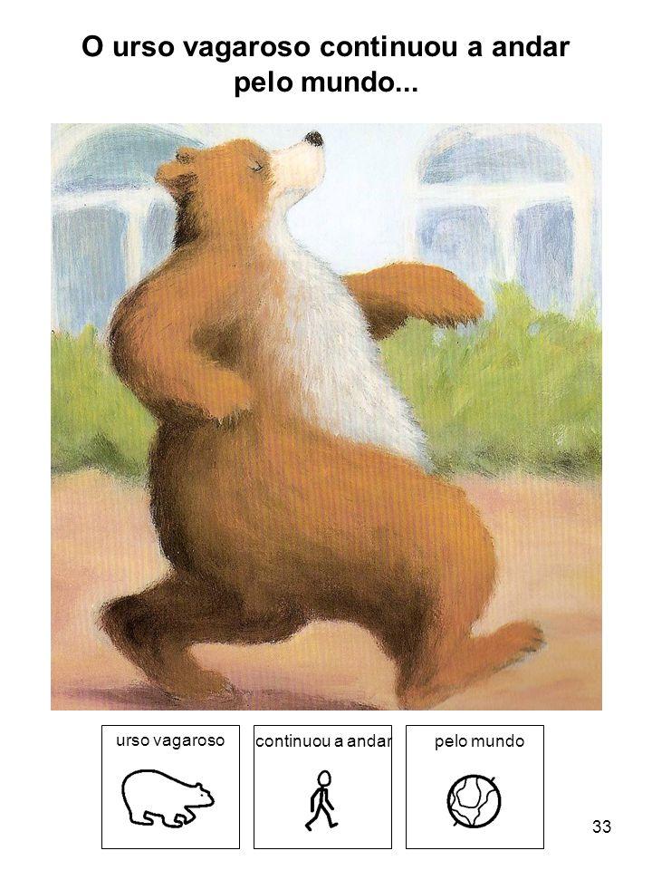 O urso vagaroso continuou a andar pelo mundo...