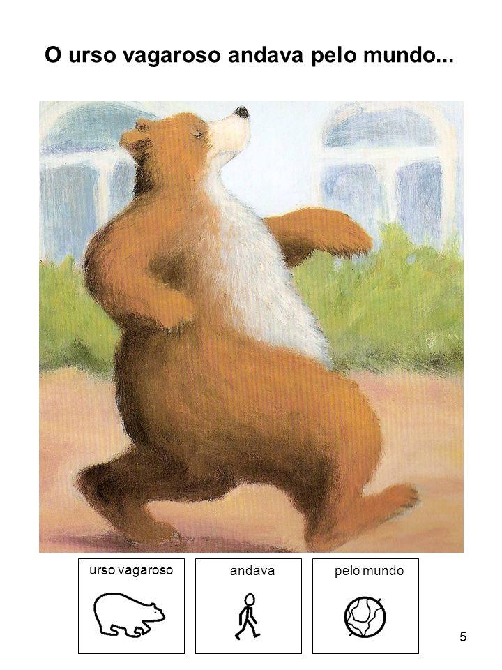 O urso vagaroso andava pelo mundo...