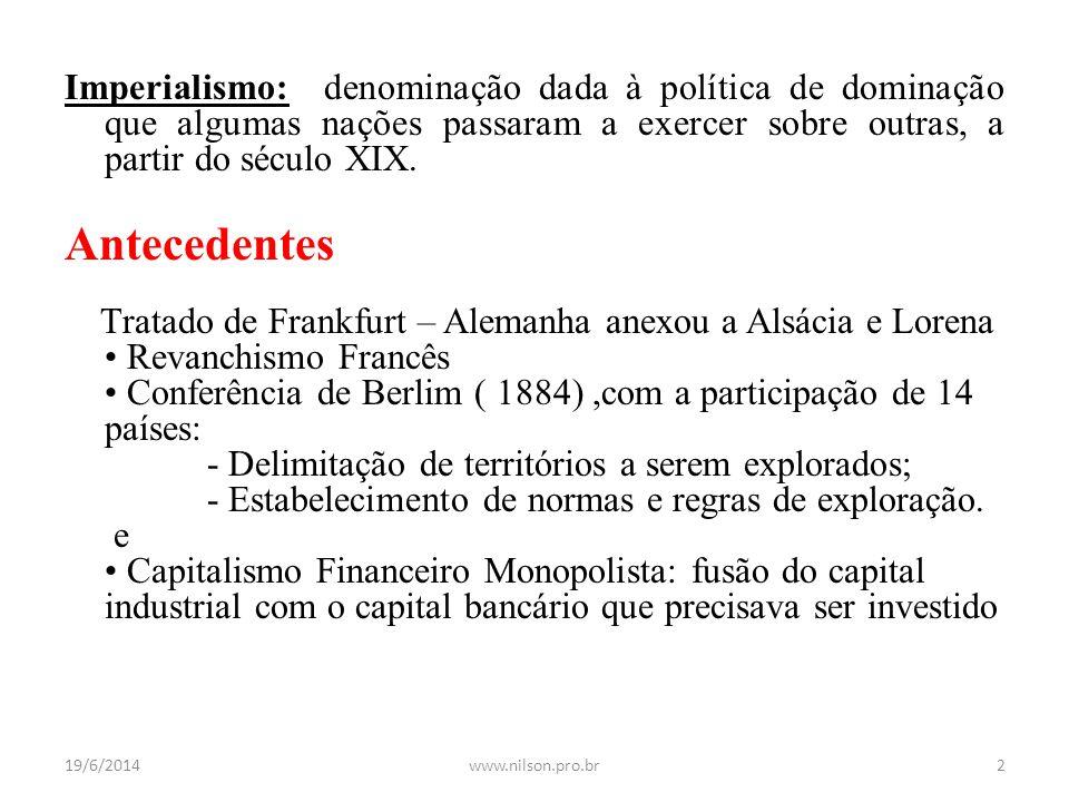 Imperialismo: denominação dada à política de dominação que algumas nações passaram a exercer sobre outras, a partir do século XIX.
