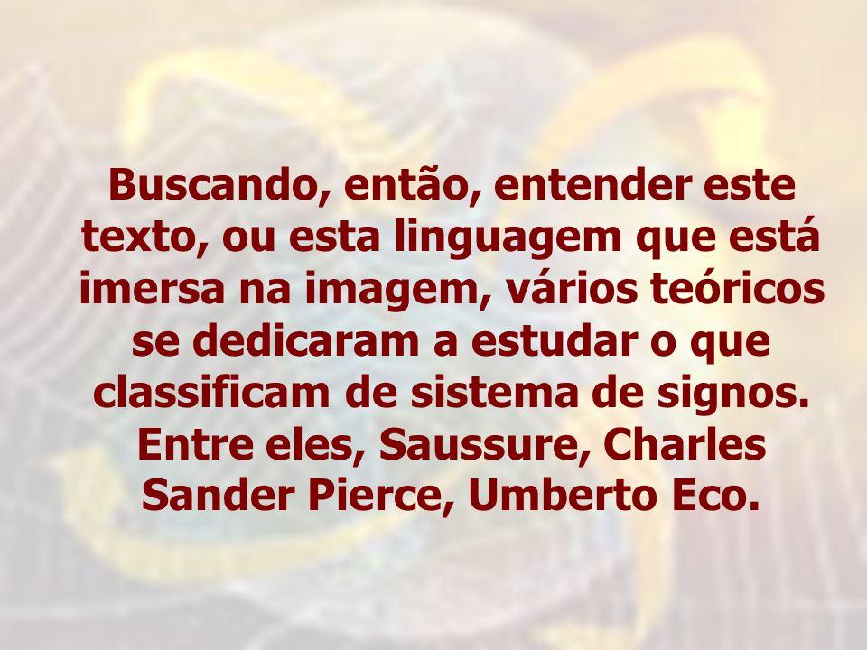 Entre eles, Saussure, Charles Sander Pierce, Umberto Eco.
