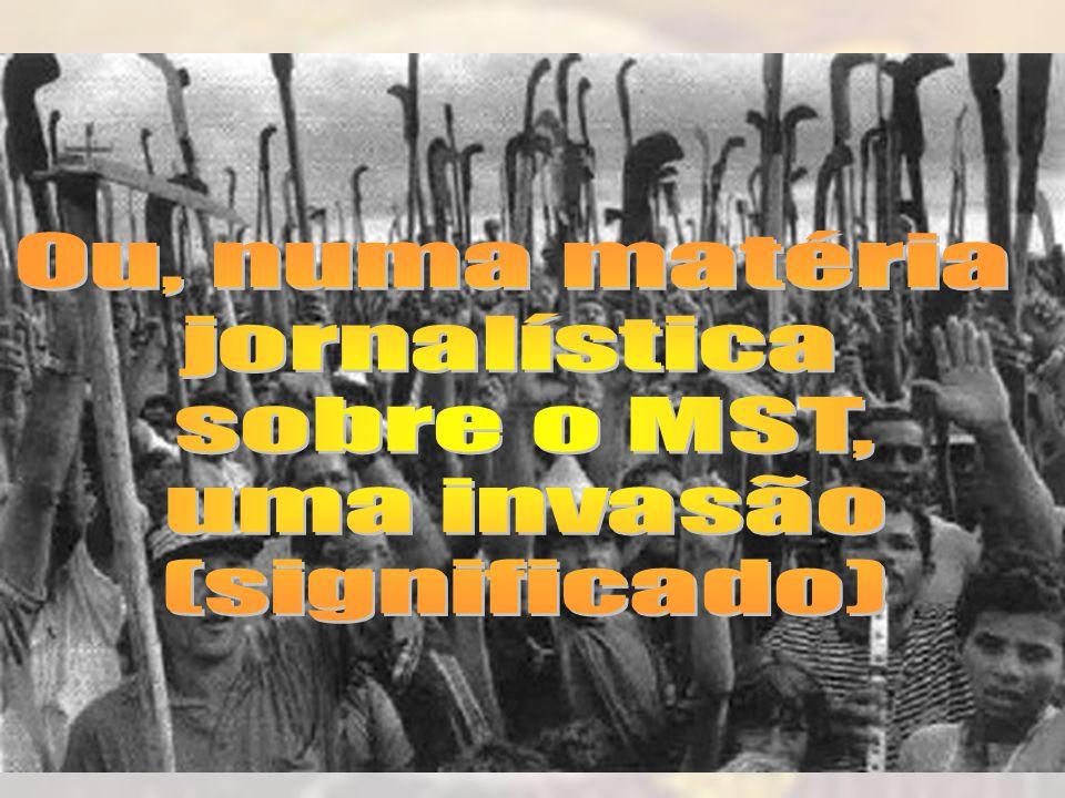 Ou, numa matéria jornalística sobre o MST, uma invasão (significado)