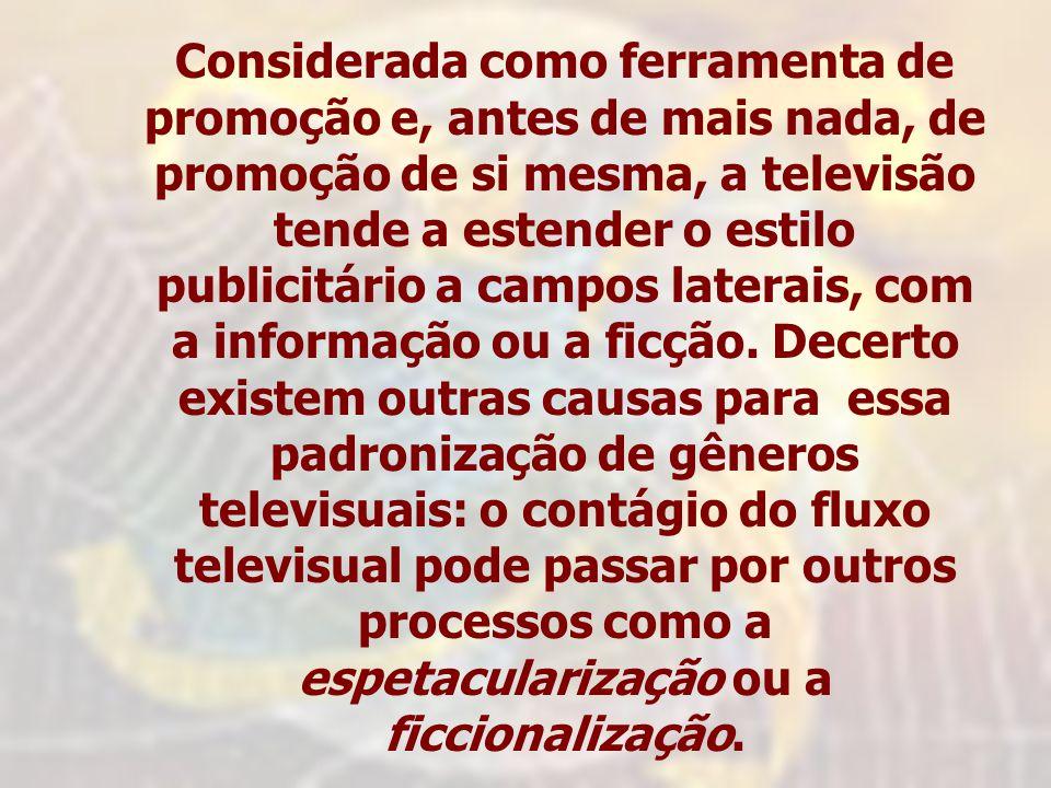 Considerada como ferramenta de promoção e, antes de mais nada, de promoção de si mesma, a televisão tende a estender o estilo publicitário a campos laterais, com a informação ou a ficção.