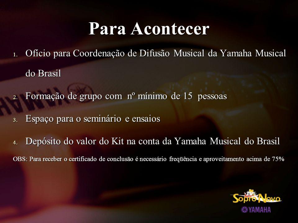 Para Acontecer Ofício para Coordenação de Difusão Musical da Yamaha Musical do Brasil. Formação de grupo com nº mínimo de 15 pessoas.