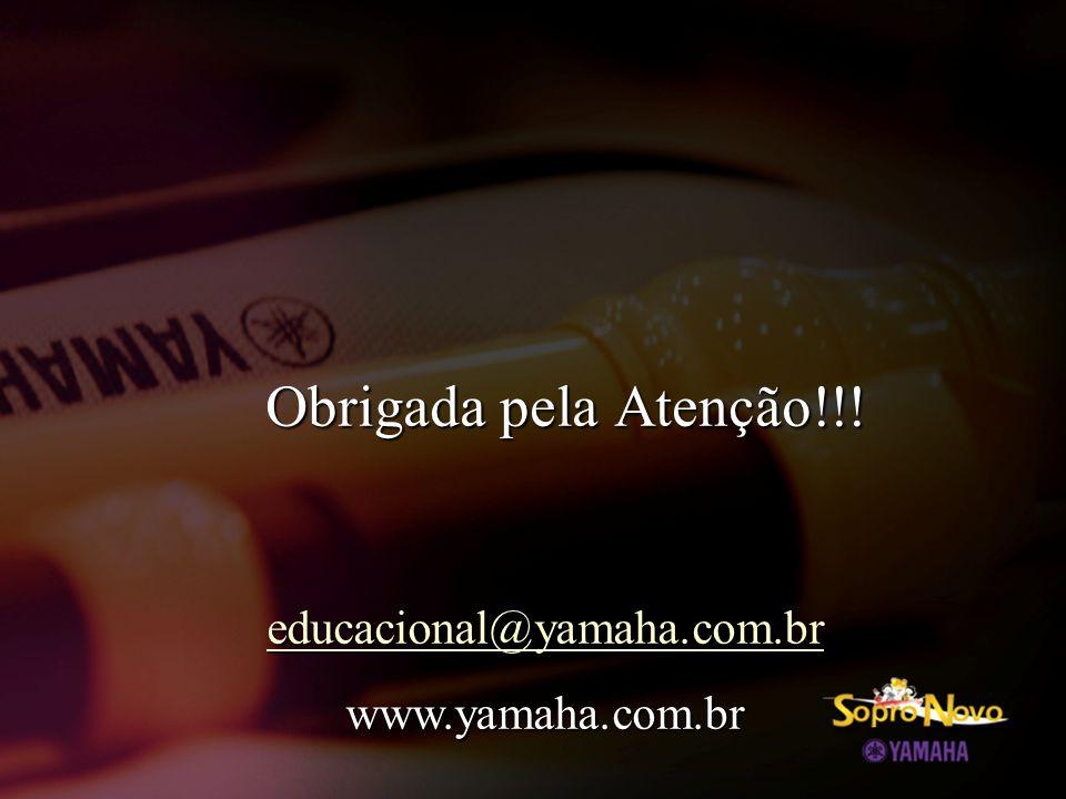 Obrigada pela Atenção!!! educacional@yamaha.com.br www.yamaha.com.br