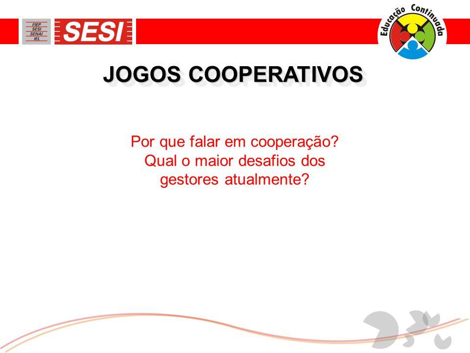 JOGOS COOPERATIVOS Por que falar em cooperação