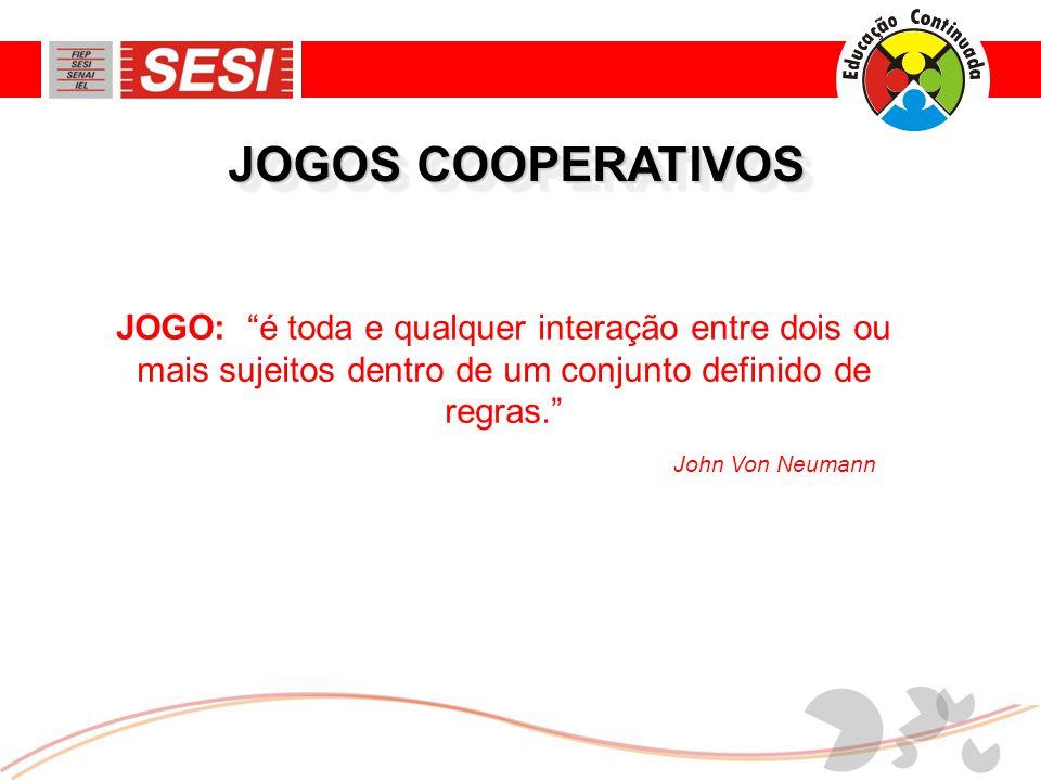 JOGOS COOPERATIVOS JOGO: é toda e qualquer interação entre dois ou mais sujeitos dentro de um conjunto definido de regras.