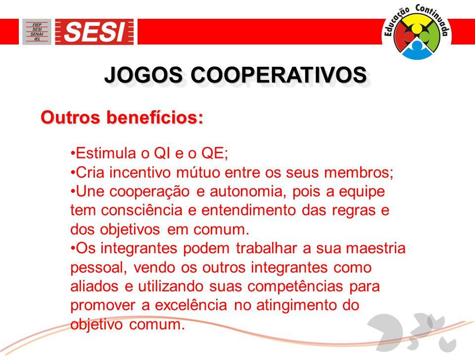 JOGOS COOPERATIVOS Outros benefícios: Estimula o QI e o QE;