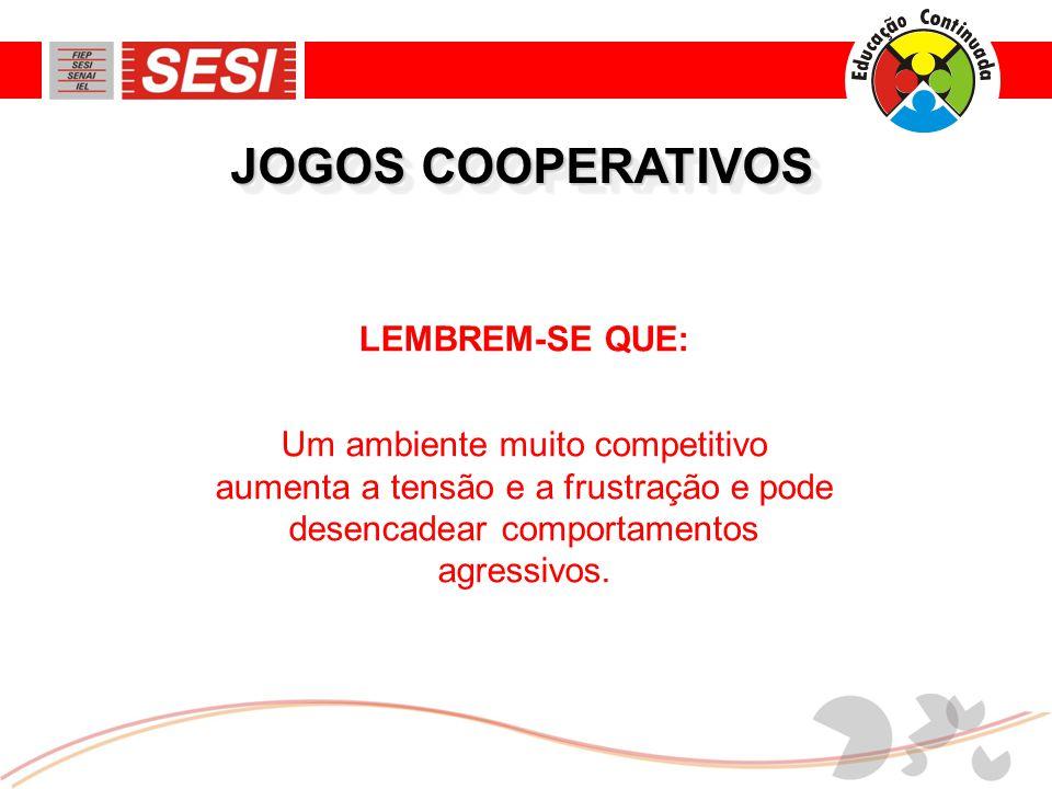 JOGOS COOPERATIVOS LEMBREM-SE QUE: