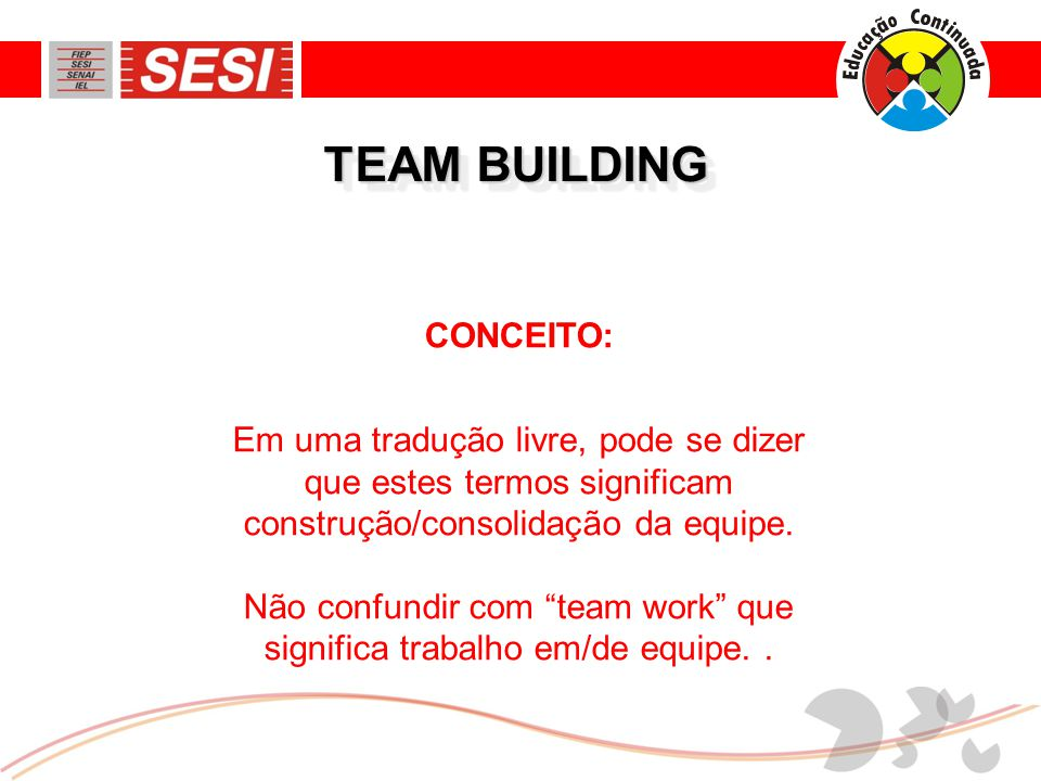 Não confundir com team work que significa trabalho em/de equipe. .