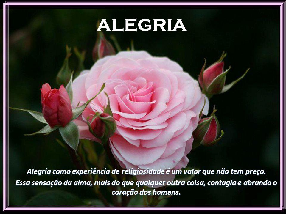 ALEGRIA Alegria como experiência de religiosidade é um valor que não tem preço.