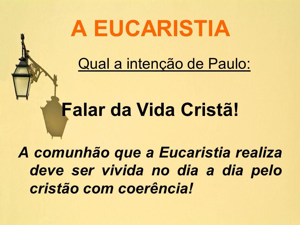 A EUCARISTIA Falar da Vida Cristã!