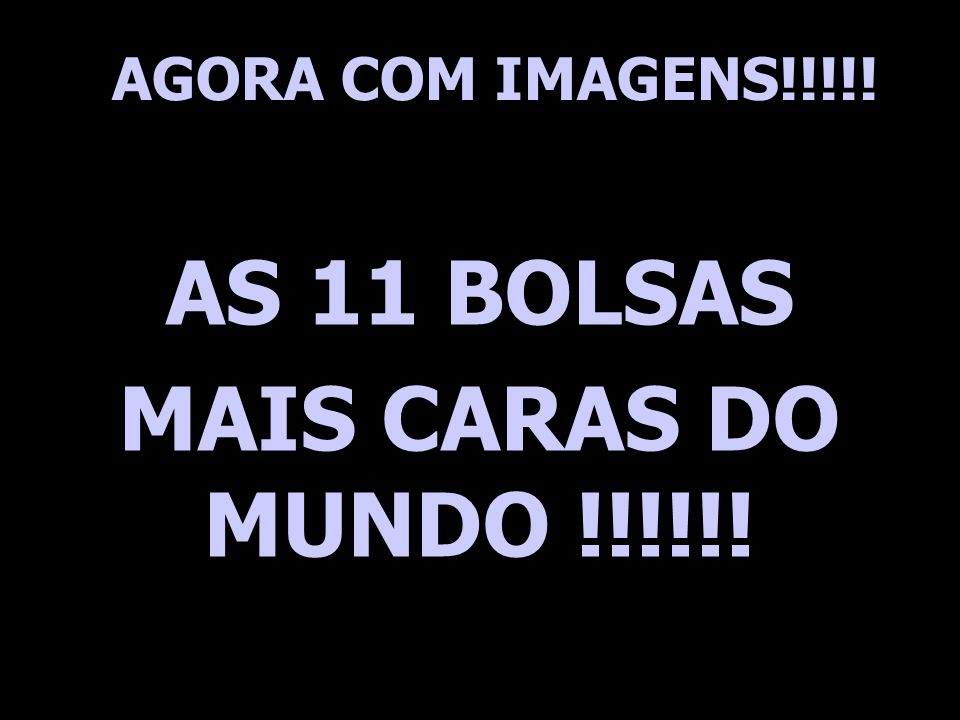 AS 11 BOLSAS MAIS CARAS DO MUNDO !!!!!!