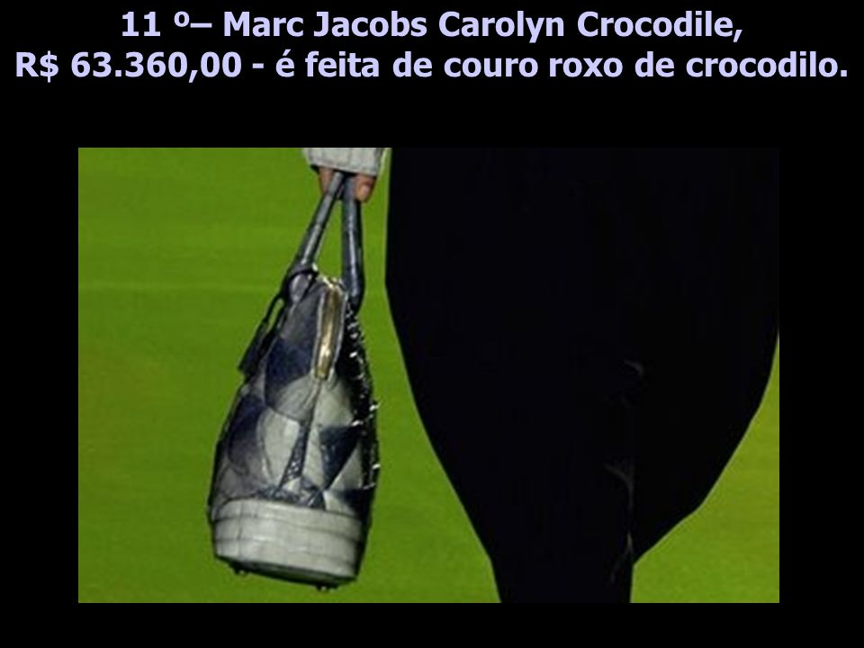 11 º– Marc Jacobs Carolyn Crocodile, R$ 63