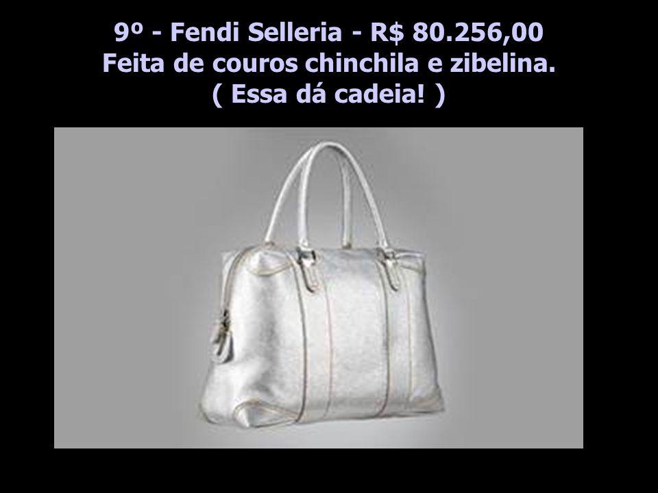 9º - Fendi Selleria - R$ 80.256,00 Feita de couros chinchila e zibelina. ( Essa dá cadeia! )