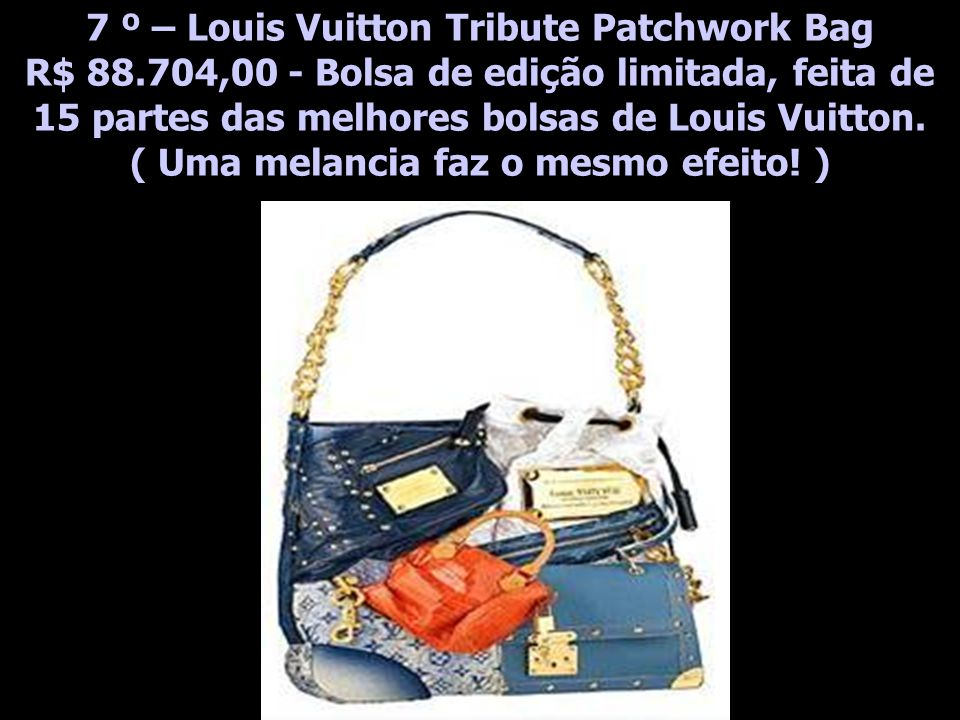 7 º – Louis Vuitton Tribute Patchwork Bag R$ 88