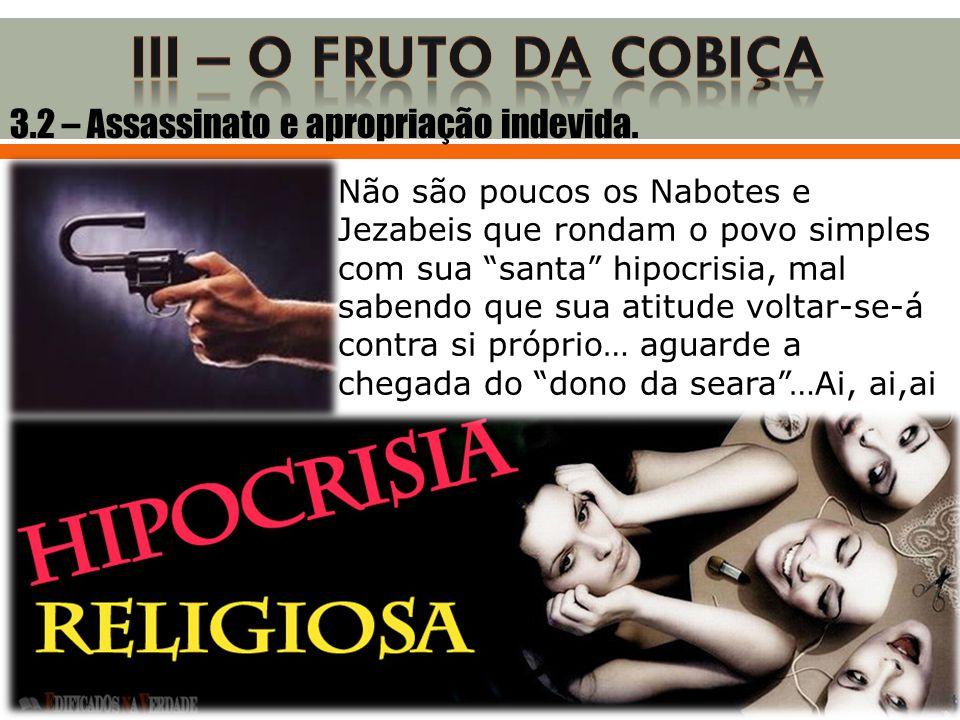III – O FRUTO DA COBIÇA 3.2 – Assassinato e apropriação indevida.