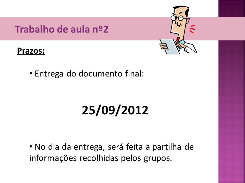 25/09/2012 Trabalho de aula nº2 Prazos: Entrega do documento final: