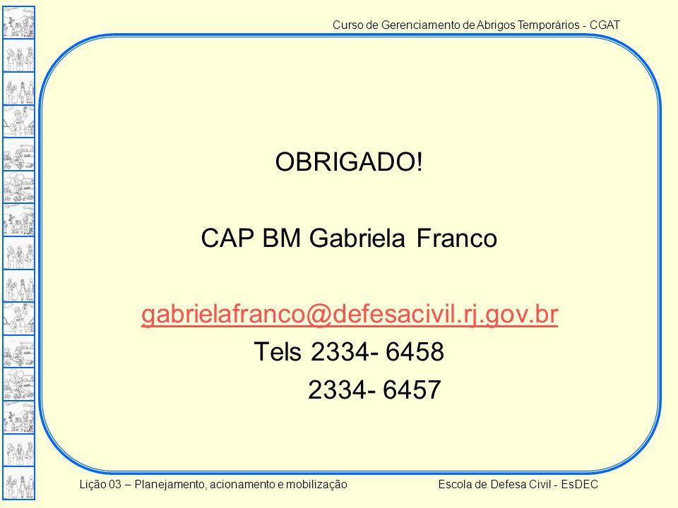 OBRIGADO. CAP BM Gabriela Franco gabrielafranco@defesacivil. rj. gov