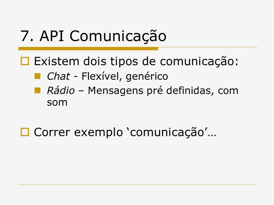 7. API Comunicação Existem dois tipos de comunicação: