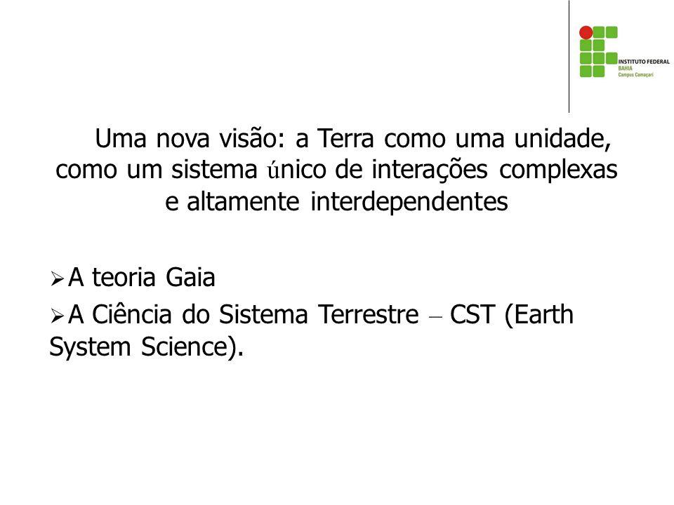 Uma nova visão: a Terra como uma unidade, como um sistema único de interações complexas e altamente interdependentes