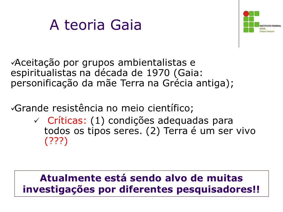 A teoria Gaia Aceitação por grupos ambientalistas e espiritualistas na década de 1970 (Gaia: personificação da mãe Terra na Grécia antiga);