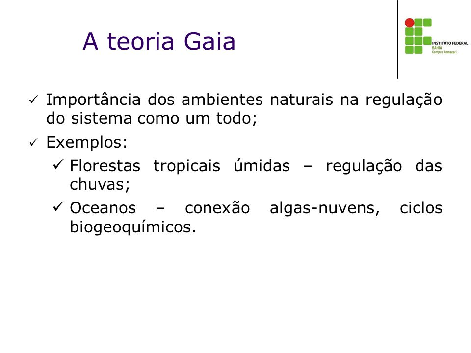A teoria Gaia Importância dos ambientes naturais na regulação do sistema como um todo; Exemplos: