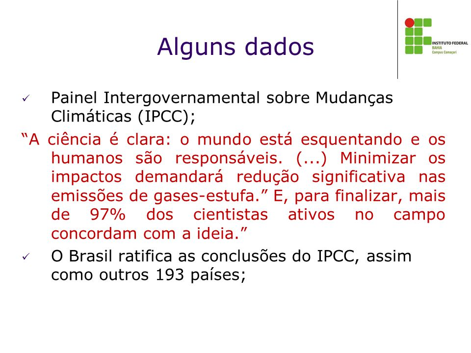 Alguns dados Painel Intergovernamental sobre Mudanças Climáticas (IPCC);