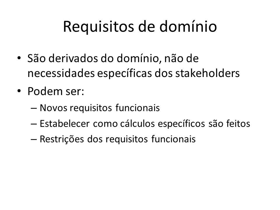 Requisitos de domínio São derivados do domínio, não de necessidades específicas dos stakeholders. Podem ser: