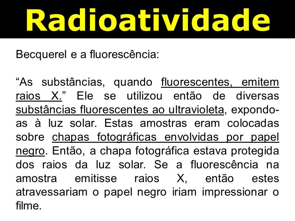 Radioatividade Becquerel e a fluorescência: