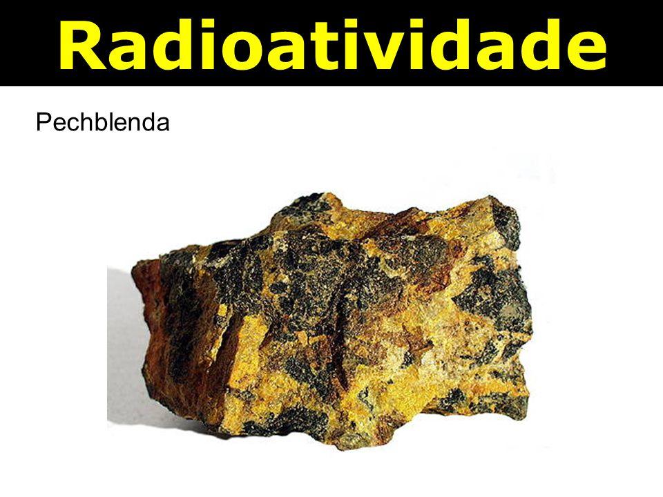 Radioatividade Pechblenda
