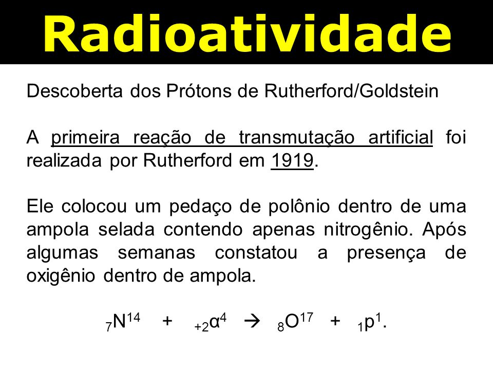 Radioatividade Descoberta dos Prótons de Rutherford/Goldstein