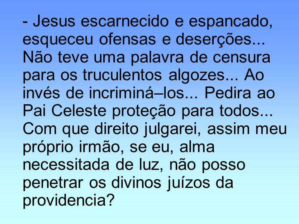 - Jesus escarnecido e espancado, esqueceu ofensas e deserções