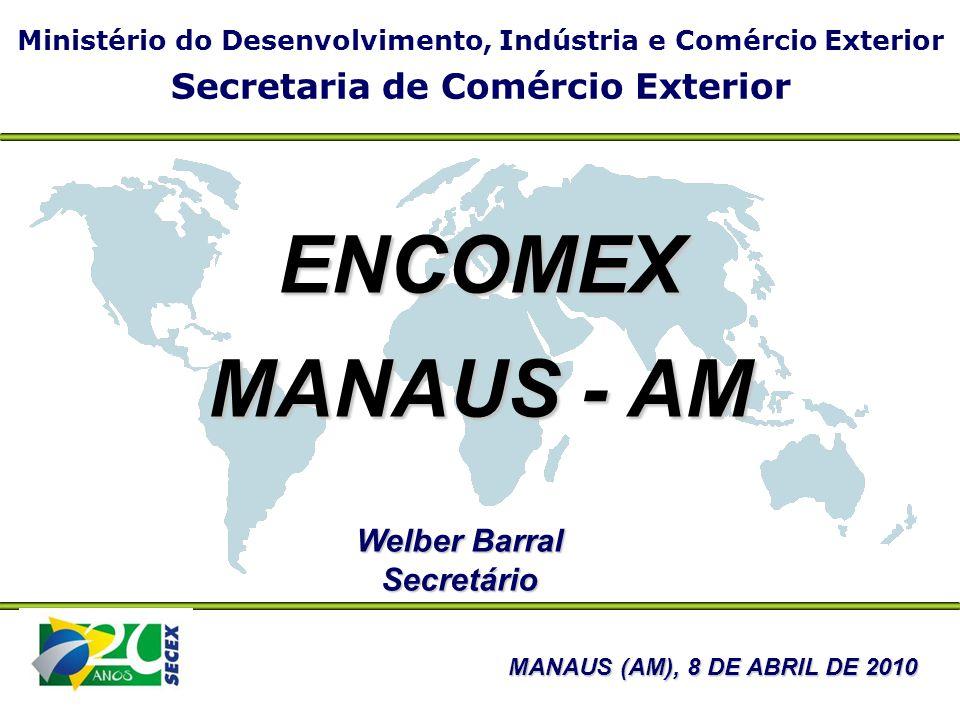ENCOMEX MANAUS - AM Secretaria de Comércio Exterior Welber Barral